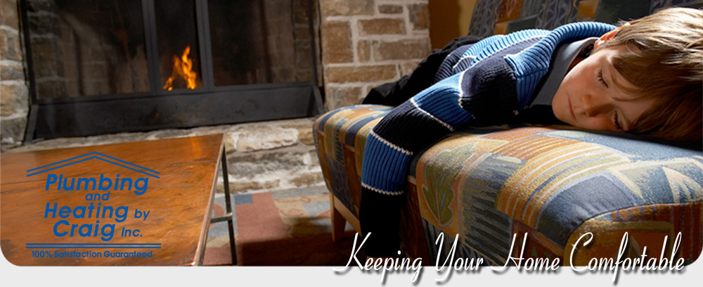 Plumbing and Heating by Craig - Keeping Your Home Comfortable